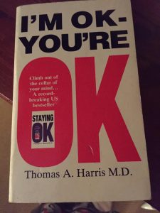 I'm OK You're OK by Thomas A Harris